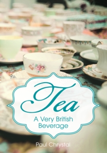 Tea : A Very British Beverage, Paperback Book