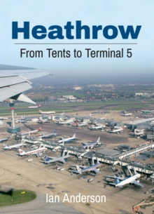 Heathrow : From Tents to Terminal 5, Paperback / softback Book