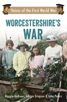Worcestershire's War : Voices of the First World War, Paperback Book