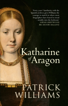 Katharine of Aragon : The Tragic Story of Henry VIII's First Unfortunate Wife, Paperback Book