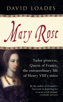 Mary Rose : Tudor Princess, Queen of France, the Extraordinary Life of Henry VIII's Sister, Paperback / softback Book