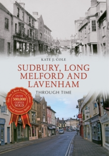 Sudbury, Long Melford and Lavenham Through Time, Paperback Book