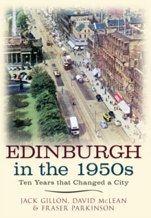 Edinburgh in the 1950s : Ten Years that Changed a City, Paperback / softback Book