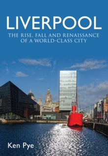 Liverpool : the Rise, Fall and Renaissance of a World Class City, Paperback Book