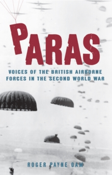 Paras : Voices of the British Airborne Forces in the Second World War, Hardback Book