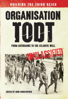 Organisation Todt From Autobahns to Atlantic Wall : Building the Third Reich, Paperback Book