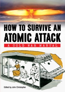 How to Survive an Atomic Attack : A Cold War Manual, Paperback Book