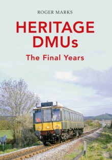 Heritage DMUs : The Final Years, Paperback Book