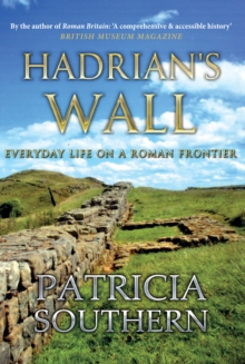 Hadrian's Wall : Everyday Life on a Roman Frontier, Hardback Book