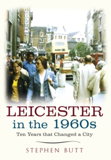 Leicester in the 1960s : Ten Years that Changed a City, Paperback / softback Book
