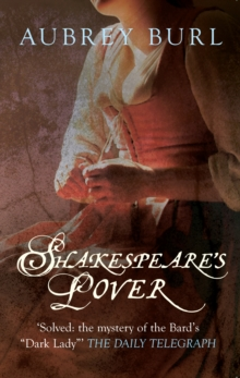 Shakespeare's Lover : The Mystery of the Dark Lady Revealed, Paperback Book
