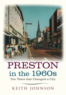 Preston in the 1960s : Ten Years that Changed a City, Paperback Book