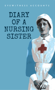 Eyewitness Accounts Diary of a Nursing Sister, Paperback Book
