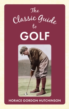 The Classic Guide To Golf, Hardback Book