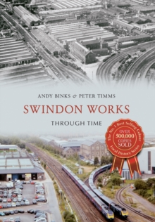 Swindon Works Through Time, Paperback Book
