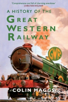 A History of the Great Western Railway, Paperback Book