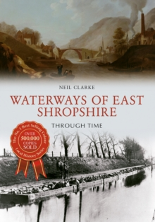Waterways of East Shropshire Through Time, Paperback Book