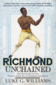 Richmond Unchained : The Biography of the World's First Black Sporting Superstar, Paperback Book