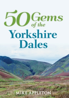 50 Gems of the Yorkshire Dales : The History & Heritage of the Most Iconic Places, Paperback / softback Book