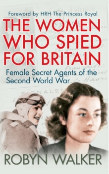 The Women Who Spied for Britain : Female Secret Agents of the Second World War, Paperback / softback Book