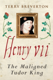 Henry VII : The Maligned Tudor King, Hardback Book