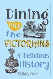 Dining with the Victorians : A Delicious History, Hardback Book