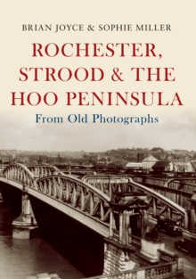 Rochester, Strood & the Hoo Peninsula From Old Photographs, Paperback / softback Book