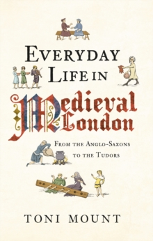 Everyday Life in Medieval London : From the Anglo-Saxons to the Tudors, Paperback Book