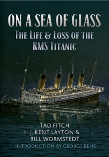 On a Sea of Glass : The Life & Loss of the RMS Titanic, Paperback / softback Book