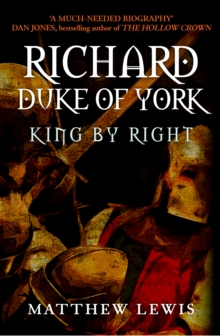 Richard, Duke of York : King by Right, Hardback Book