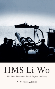 HMS Li Wo : The Most Decorated Small Ship in the Navy, Paperback Book