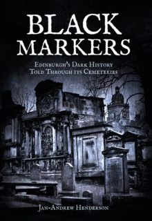 Black Markers : Edinburgh's Dark History Told Through its Cemeteries, Paperback / softback Book