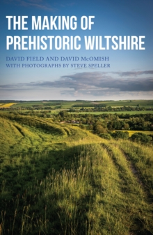 The Making of Prehistoric Wiltshire, Paperback Book