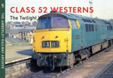 Class 52 Westerns The Twilight Years : The Amberley Railway Archive Volume 5, Paperback / softback Book