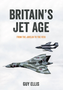 Britain's Jet Age : From the Javelin to the VC10, Paperback Book