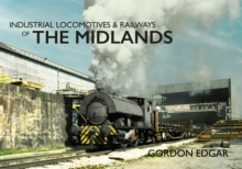 Industrial Locomotives & Railways of The Midlands, Paperback Book
