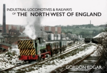 Industrial Locomotives & Railways of the North West of England, Paperback / softback Book