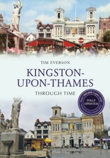 Kingston-upon-Thames Through Time Revised Edition, Paperback Book