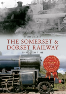 The Somerset & Dorset Railway Through Time, Paperback Book