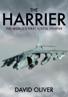 The Harrier : The World's First V/STOL Fighter, Paperback / softback Book