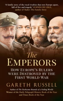 The Emperors : How Europe's Rulers Were Destroyed by the First World War, Paperback / softback Book