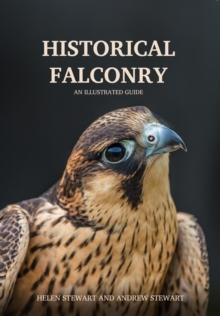 Historical Falconry : An Illustrated Guide, Paperback Book