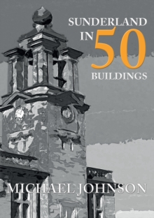 Sunderland in 50 Buildings, Paperback / softback Book