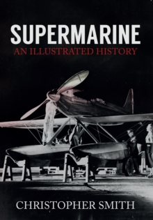 Supermarine : An Illustrated History, Paperback Book