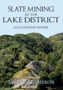 Slate Mining in the Lake District : An Illustrated History, Paperback / softback Book