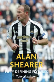 Alan Shearer Fifty Defining Fixtures, Paperback Book