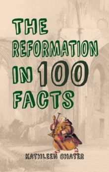 The Reformation in 100 Facts, Paperback / softback Book
