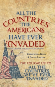 All the Countries the Americans Have Ever Invaded : Making Friends and Influencing People?, Paperback / softback Book