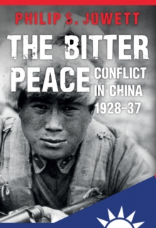 The Bitter Peace : Conflict in China 1928-37, Hardback Book