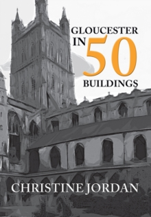 Gloucester in 50 Buildings, Paperback Book